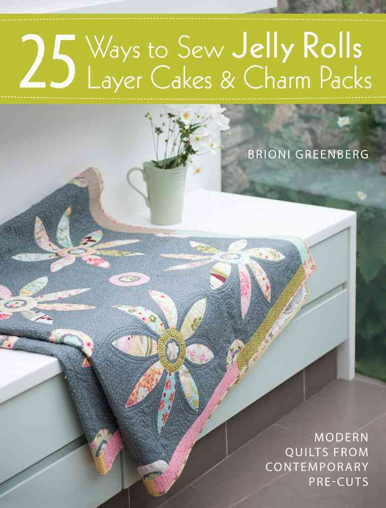 25 Ways to Sew Jelly Rolls, Layer Cakes & Charm Packs By Greenberg, Brioni